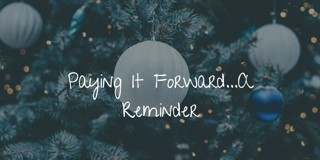 Pay It Forward…A Reminder