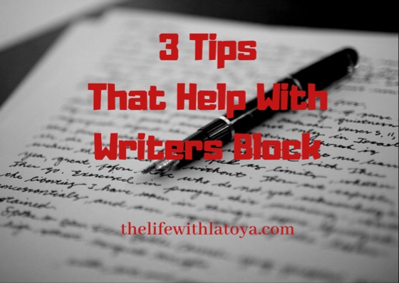 Three Tips To Help With WritersBlock